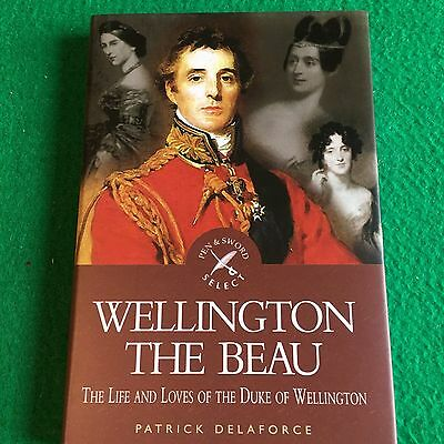 Wellington the Beau: The Life & Loves of The Duke of Wellington: New Military