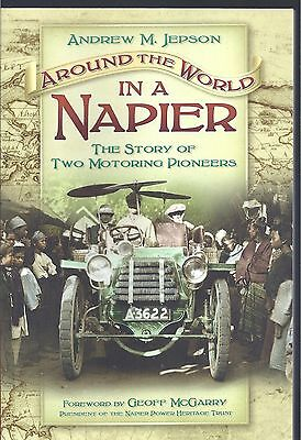 Around the World in a Napier: The Story of Two Motoring Pioneers Andrew M Jepson