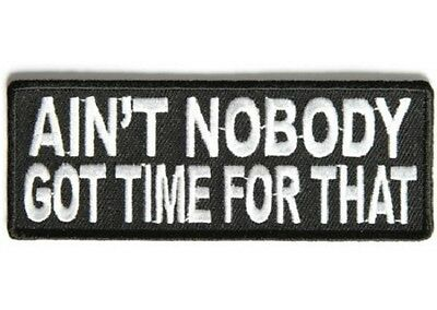 Ain't Nobody Got Time For That Embroidered Iron On Biker Patch
