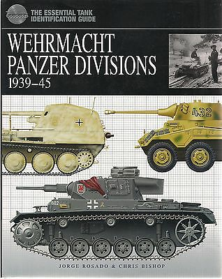 Wehrmacht Panzer Divisions 1939-45 by Jorge Rosado & Chris Bishop