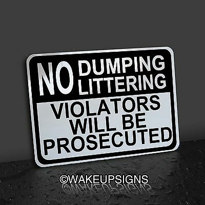 """No Dumping Or Littering Sign Aluminum 7"""" By 10"""" Violators Will Be Prosecuted"""