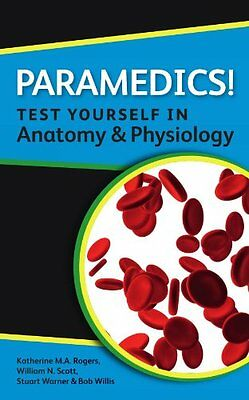 Paramedics! Test yourself in Anatomy and Physiology,PB,Rogers, Katherine - NEW