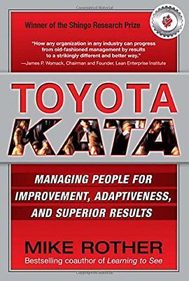 Toyota Kata: Managing People for Improvement Adaptiveness and Superior Results,