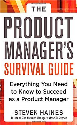 The Product Managers Survival Guide: Everything You Need to Know to Succeed as