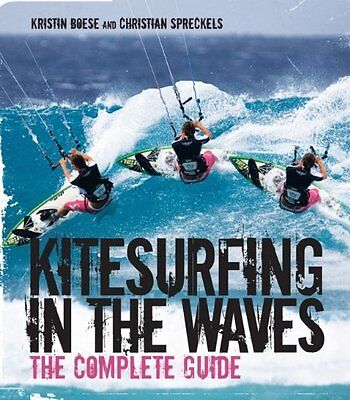 Kitesurfing in the Waves: The Complete Guide,PB,Kristin Boese, Christian Spreck