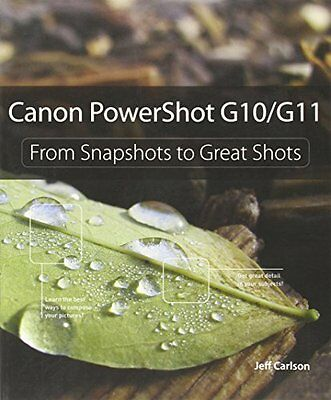 Canon PowerShot G10 / G11: From Snapshots to Great Shots,PB,Jeff Carlson - NEW