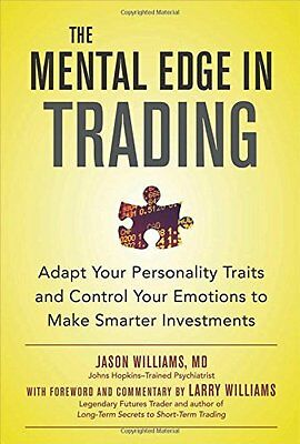 The Mental Edge in Trading : Adapt Your Personality Traits and Control Your Emo