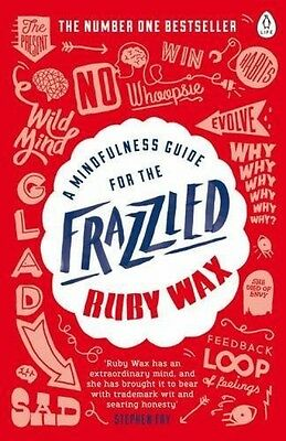 A Mindfulness Guide for the Frazzled Ruby Wax Paperback Self Help Stress Book PB