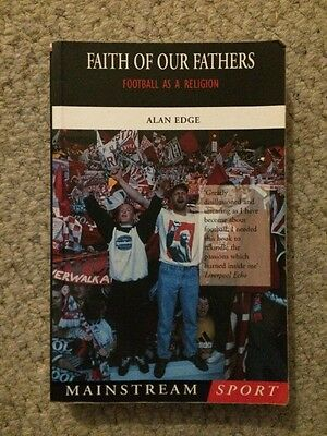Faith Of Our Fathers - Football As A Religion - Alan Edge