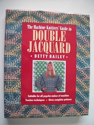 The Machine Knitting Guide To Double Jacquar,by Betty Bailey,1992 Hardback Book,