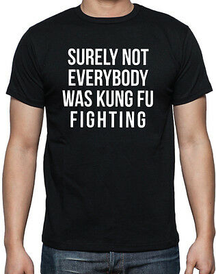 Surely Not Everybody Was Kung Fu Fighting Funny 70's Disco Music Black T Shirt