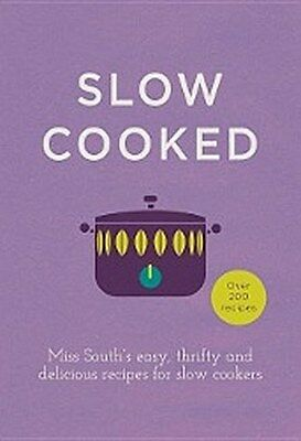 Miss South , Slow Cooked: Miss South's Easy, Thrifty and Del ... 9780091958053