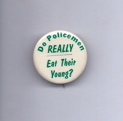 """""""Do Policemen REALLY Eat Their Young?"""" Vintage Pinback  Late 1960's/early 1970's"""