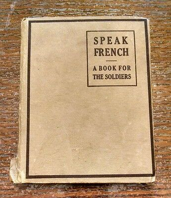 Speak French: A Book For The Soldiers, 1917 Goldsmith Publishing