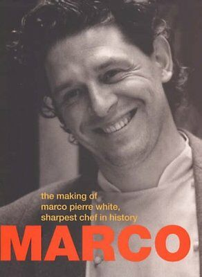 Marco: The Making Of Marco Pierre White,Sharpest Chef In History By Charles  Hen