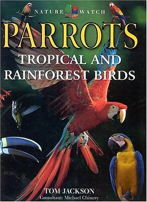 Parrots, Tropical and Rainforest Birds (Nature Watch) By Tom Jackson