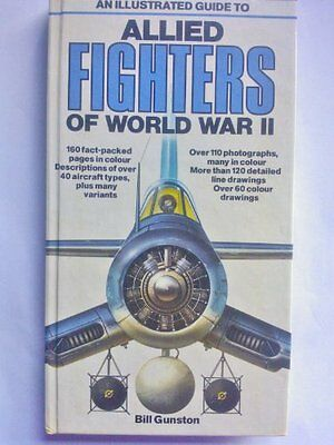 An Illustrated Guide to Allied Fighters of World War Two By Bill Gunston