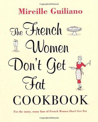 The French Women Don't Get Fat Cookbook By Mireille Guiliano. 9781847377814