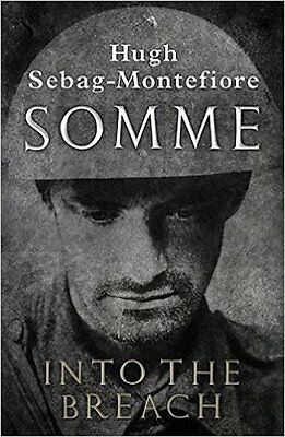 Somme: Into the Breach by Hugh Sebag-Montefiore (Hardback, 2016)