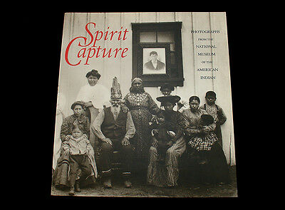 Spirit Capture  Native American Photographs From The National Museum  1998