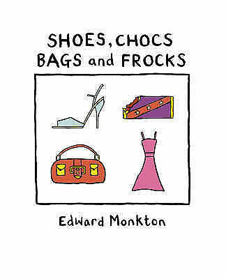 Shoes, Chocs, Bags and Frocks by Edward Monkton (Hardback, 2007)