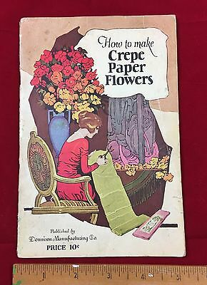 1922 How to Make Crepe Paper Flowers Booklet 32pg Instruction Book By Dennison
