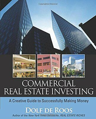 Commercial Real Estate Investing: A Creative Guide to Succesfully Making Money,
