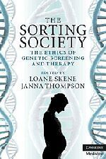 The Sorting Society: The Ethics of Genetic Screening and Therapy,PB,Janna Thomp