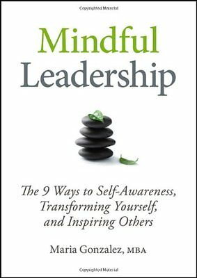 Mindful Leadership: The 9 Ways to Self-awareness, Transforming Yourself, and In