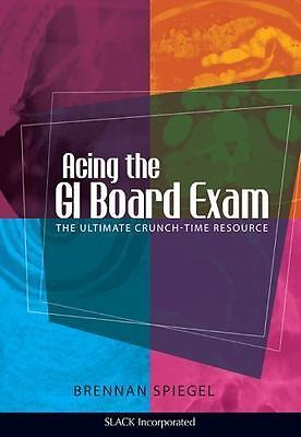 Acing the GI Board Exam : Ultimate Crunch-Time Resource by Brennan Spiegel NEW