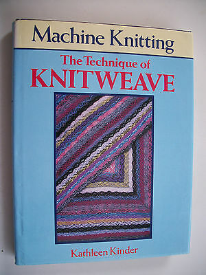 Machine Knitting The Techniques Of Knitweave By Kathleen Kinder,h/b Book,1987