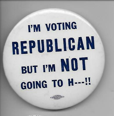 I'm Voting  Republican But I'm Not Going To H-- -- -- !!