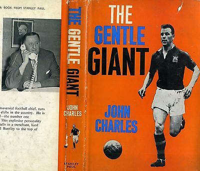 Signed John Charles. Hard Back Book with dust cover Titled THE GENTLE GIANT 1962