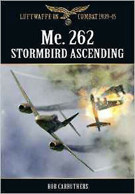The Me. 262 Stormbird Ascending (Luftwaffe in Combat 1939-45), New, Bob Carruthe