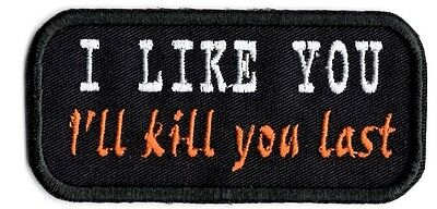 I like you I'll Kill you Last applique patch Iron/Sew on