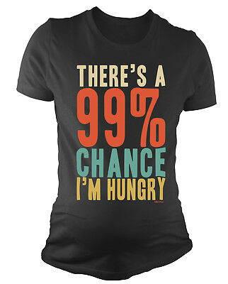 Ladies MATERNITY T-Shirt 99.9 chance im HUNGRY Womens Pregnancy Baby Gift