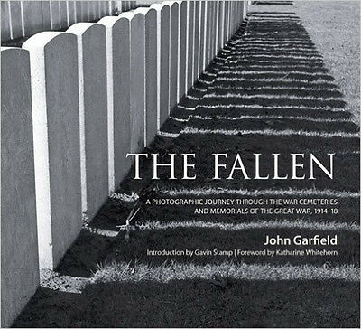 The Fallen: A Photographic Journey Through the War Cemeteries and Memorials of t