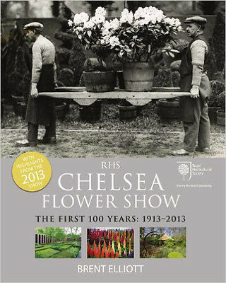 RHS Chelsea Flower Show: The First 100 years: 1913-2013, New, Elliott, Brent Boo