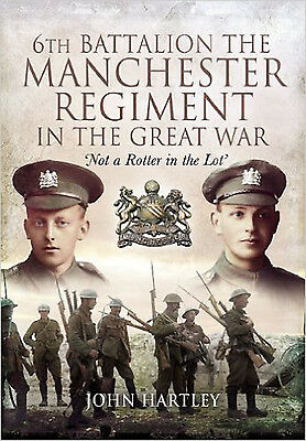 6th Battalion, the Manchester Regiment in the Great War, New, John Hartley Book