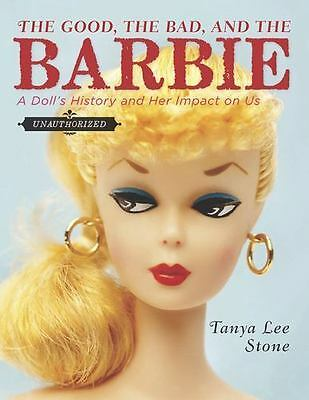The Good, the Bad, and the Barbie: A Doll's History and Her Impact on Us - Good