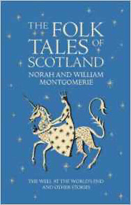 The Folk Tales of Scotland: The Well at the World's End and Other Stories, New,