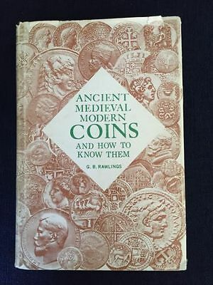 Ancient Medieval Modern Coins And How To Use Them G.B. Rawlings