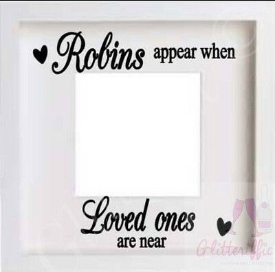Robins Appear When Loved Ones Are Near Vinyl Sticker Diy Ikea Photo Box Frame