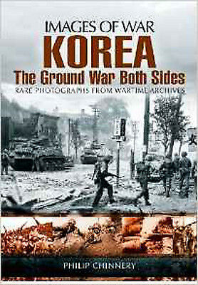 Korea - The Ground War from Both Sides (Images of War), New, Philip Chinnery Boo