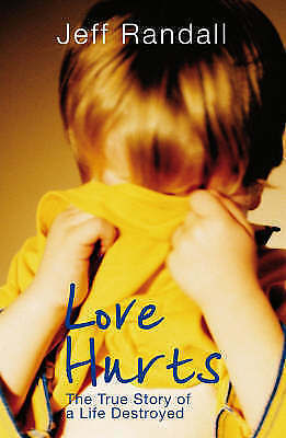 Love Hurts: The True Story of a Life Destroyed, Randall, Jeff Paperback Book