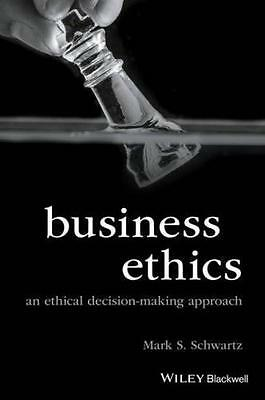 Business Ethics An Ethical Decision Making Approach