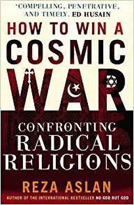 How to Win a Cosmic War: Confronting Radical Religion, New, Aslan, Reza Book