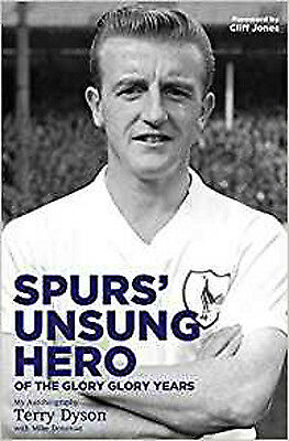 Spurs' Unsung Hero, of the Glory, Glory Years: My Autobiography: Terry Dyson, Ne