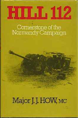 Hill 112: Cornerstone of the Normandy Campaign J. J. How