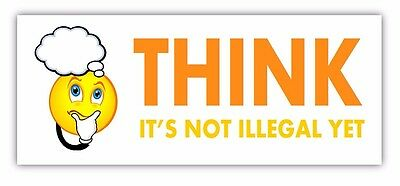 THINK - IT'S NOT ILLEGAL YET - Funny Bumper sticker.